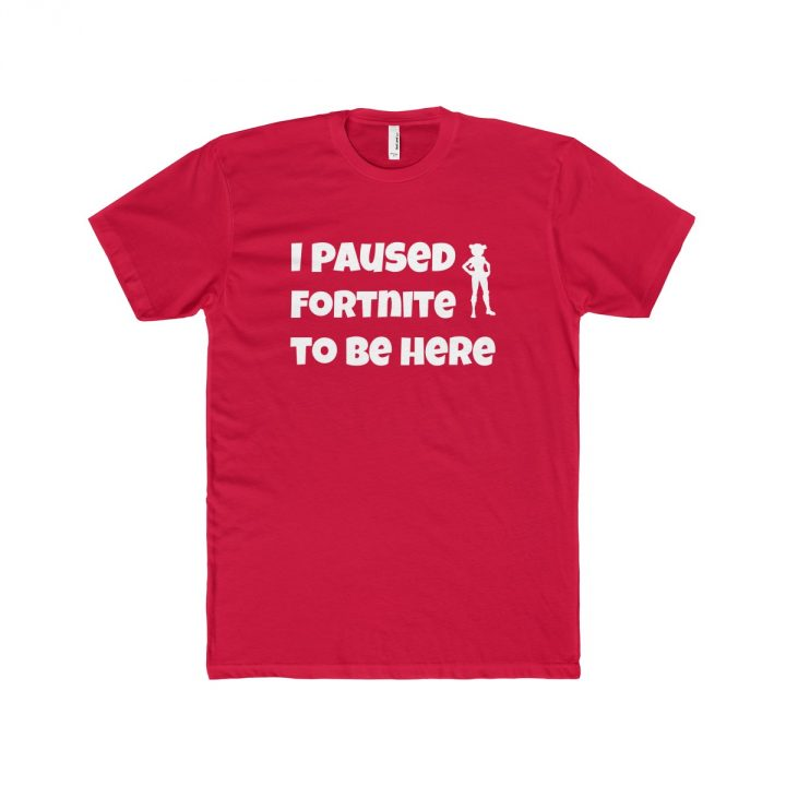 I Paused Fortnite To Be Here Men's T-Shirt