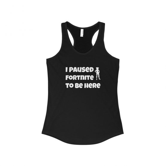 I Paused Fortnite to be Here Women's Tank Top Fortnite Battle Royale