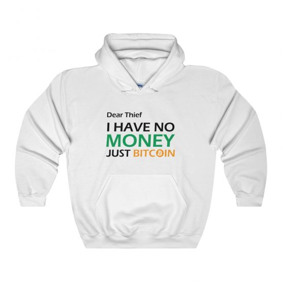 Dear Thief I have no Money Just Bitcoin Unisex Hooded Sweatshirt