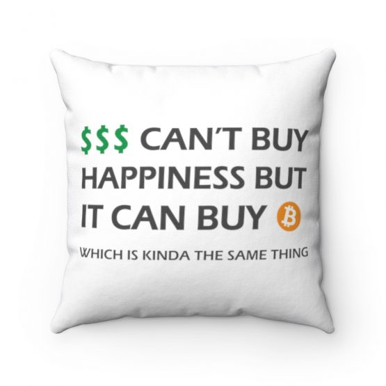 Money Can't Buy Happiness but it Can Buy Bitcoin Square Pillow