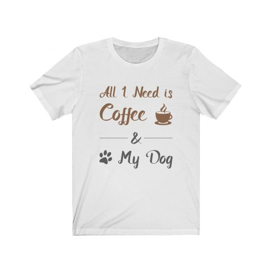 All I Need is Coffee and My Dog white Unisex T-Shirt