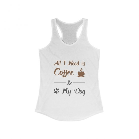 All I Need is Coffee & My Dog Women's white Tank Top