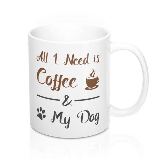 All I Need is Coffee and My Dog Coffee Mug