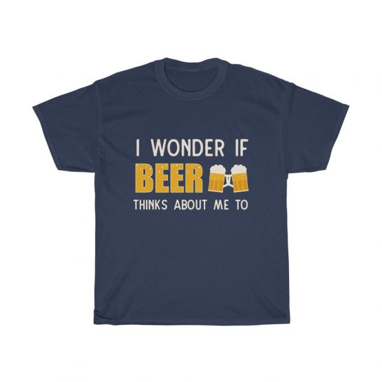 Unisex Tee I Wonder if Beer thinks about me to