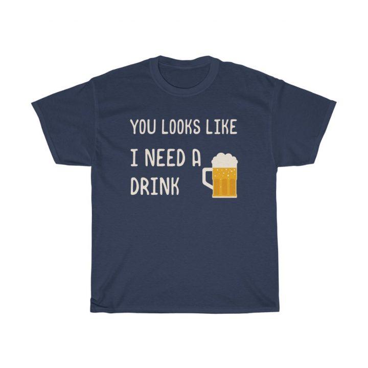 tee You Looks Like I Need a Drink
