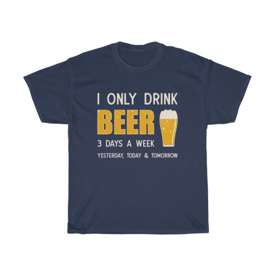 Unisex Tee I only drink beer 3 days a week