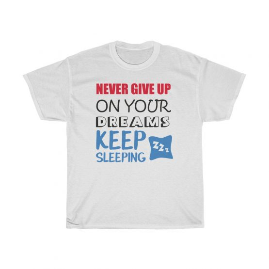 Unisex T-Shirt Never Give up on your dreams Keep Sleeping