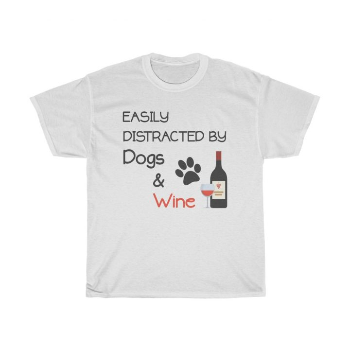 Unisex T-Shirt Easily Distracted by Dogs and Wine