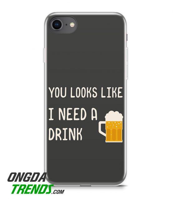 phone case you looks like i need a drink